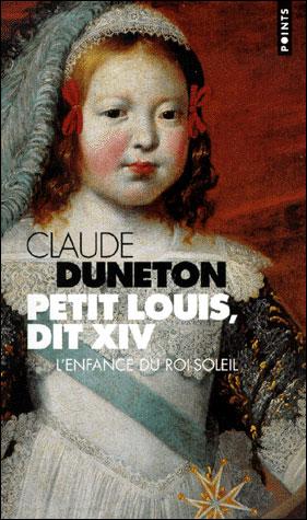 Petit Louis dit Louis XIV - Claude Duneton