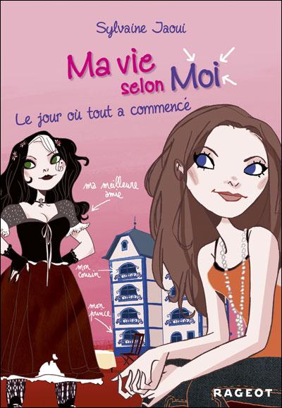 Ma vie selon moi, tome 1 : Le jour où tout a commencé - Sylvaine Jaoui dans Chroniques et coups de cœur ♥ 9782700237573