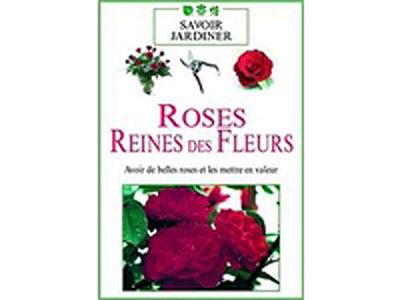 Les Roses, reines des fleurs