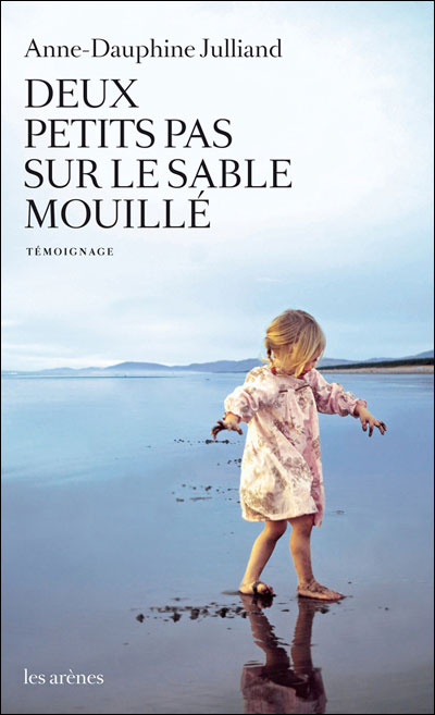 Deux petits pas sur le sable mouillé Anne-Dauphine Julliand
