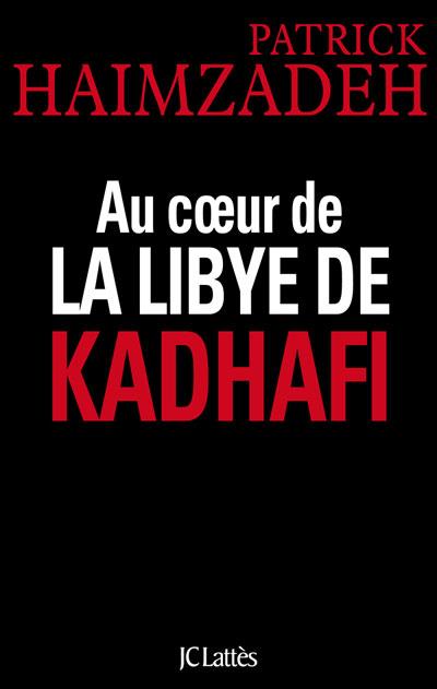 Au coeur de la Libye de Kadhafi - Patrick Haimzadeh