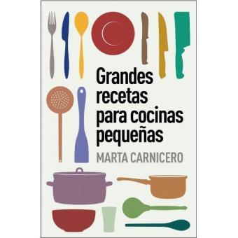 Grandes recetas para cocinas peque as marta carnicero for Precio de cocinas pequenas