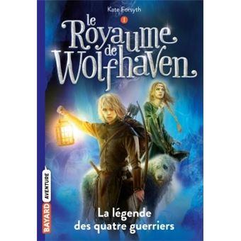 Le Royaume de Wolfhaven - La légende des quatre guerriers Tome 01 : Le Royaume de Wolfhaven