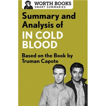 in cold blood summary and analysis In a small town in kansas a family of four were murdered for no apparent reason  the murderers ran for a few years and finally they were caught, tried, and.
