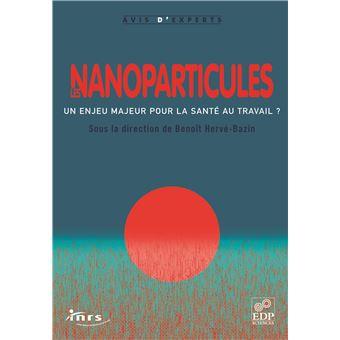 les nanoparticules un enjeu majeur pour la sant au travail broch beno t herv bazin. Black Bedroom Furniture Sets. Home Design Ideas