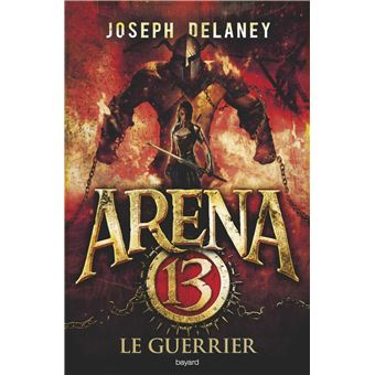 Arena 13 - Le guerrier Tome 03 : Arena 13
