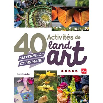 40 activit s de land art maternelle et primaire broch isabelle aubry achat livre prix. Black Bedroom Furniture Sets. Home Design Ideas