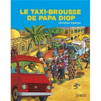 le taxi brousse de papa diop broch christian epanya achat livre achat prix fnac. Black Bedroom Furniture Sets. Home Design Ideas