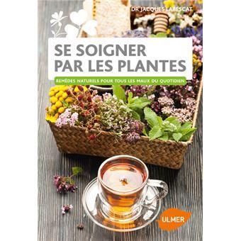 Se soigner par les plantes les rem des naturels pour tous for Tous les plantes