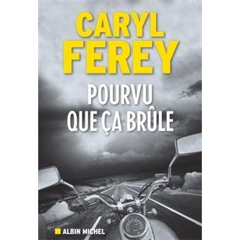 Pourvu que ça brûle (2017) - Caryl Ferey