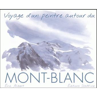 voyage d un peintre autour du mont blanc reli 233 eric alibert achat livre achat prix fnac