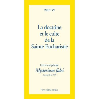 Mysterium fidei, La doctrine et le culte de la Sainte Eucharistie