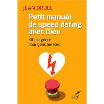 petit manuel du speed dating avec dieu kit d 39 urgence pour gens press s broch jean druel. Black Bedroom Furniture Sets. Home Design Ideas