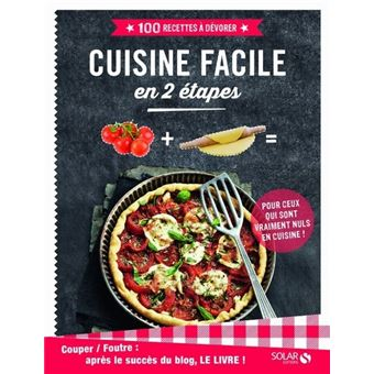 Couper foutre cuisine facile en 2 tapes 100 recettes - Livre de cuisine facile ...