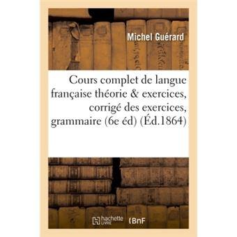 Cours complet de langue française théorie et exercices : corrigé des exercices de la grammaire