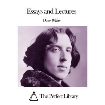 wilde essays Descriptive essays oscar wilde essays online perfect college essay which companies type good essays.