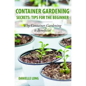 Container gardening secrets tips for the beginner why container gardening is beneficial epub - Container gardening for beginners practical tips ...