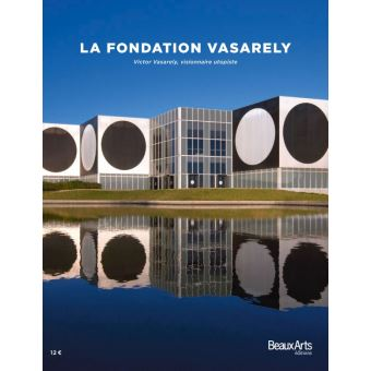 LA FONDATION VASARELY / Beaux Arts magazine