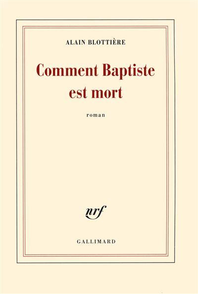Comment Baptiste est mort - Alain Blottière 2016