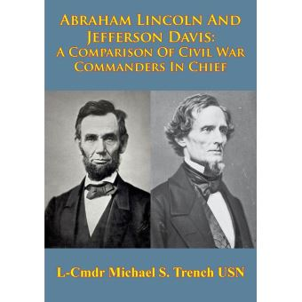 comparing abraham lincoln Similarities: abraham lincoln and jefferson davis were both presidents of their own sections of america they were also both born in kentucky.
