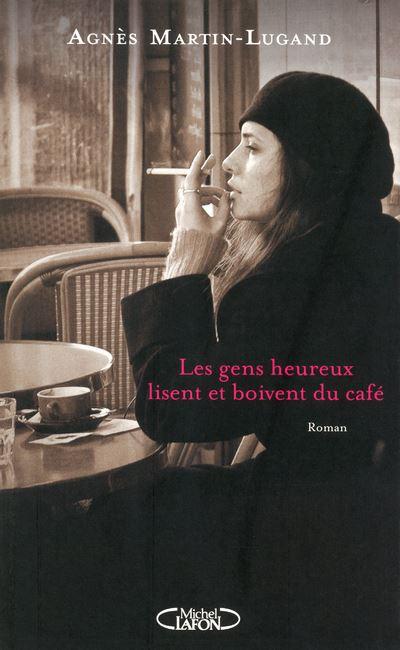 Les gens heureux lisent et boivent du café de Agnès Martin-Lugand