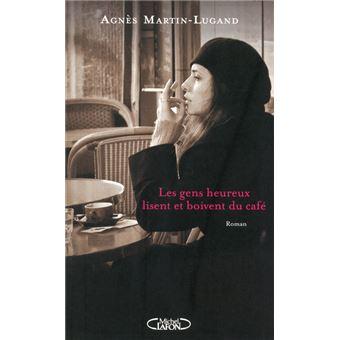 Les gens heureux lisent et boivent du cafe Agnes Martin-Lugand