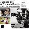 Jacques Brel, François Rauber-Chansons et musiques de films