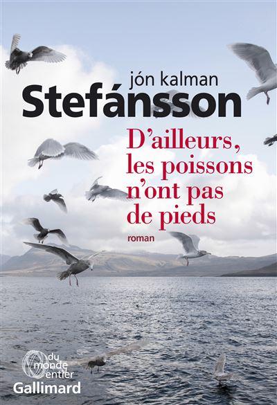 Jón kalman Stefánsson - D'ailleurs, les poissons n'ont pas de pieds
