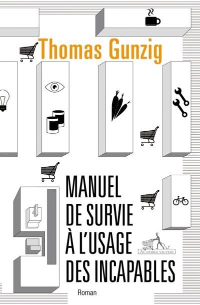 Manuel de survie à l'usage des incapables - T Gunzig