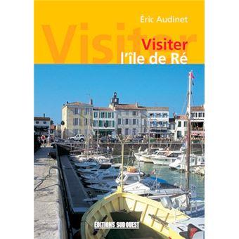 Visiter L 39 Ile De Re Broch Collectif Achat Livre