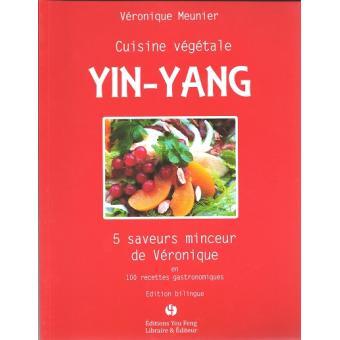 cuisine v g tale yin yang 5 saveurs minceur de v ronique en 100 recettes gastronomiques broch. Black Bedroom Furniture Sets. Home Design Ideas