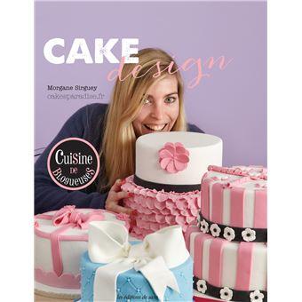 Livre Cake Design Debutant : Cake design - broche - Morgane Sirguey - Achat Livre ...