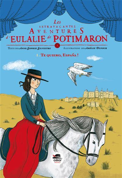 Anne-Sophie Silvestre, Les extravagantes aventures d'Eulalie de Potimaron. Tome 1, Te quiero, Espana !