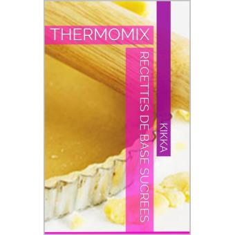 recettes de base sucrees thermomix tm31 tm5 epub kikka achat ebook achat prix fnac. Black Bedroom Furniture Sets. Home Design Ideas