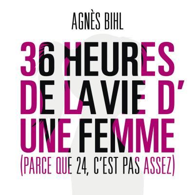Agnès Bihl - 36 heures de la vie d'une femme
