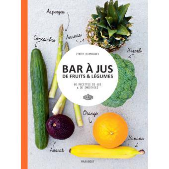 Bar jus de fruits l gumes 60 recettes de jus de for Livre cuisine legumes