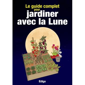 Le Guide Complet Pour Jardiner Avec La Lune Broch
