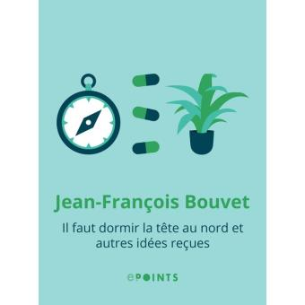il faut dormir la t te au nord et autres id es re epub jean fran ois bouvet achat ebook. Black Bedroom Furniture Sets. Home Design Ideas