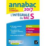 Annales Annabac 2017 L'intégrale Bac S, Maths, Physique, Chimie, SVT