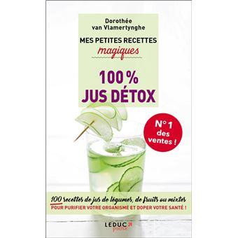 Mes petites recettes magiques 100 jus d tox antioxydant nergisant ventre plat 100 recettes - Recette jus detox ...