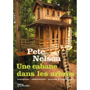 une cabane dans les arbres conception construction sources d 39 inspiration reli pete nelson. Black Bedroom Furniture Sets. Home Design Ideas