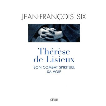 th r se de lisieux son combat spirituel sa voie jean fran ois six achat livre ou ebook. Black Bedroom Furniture Sets. Home Design Ideas
