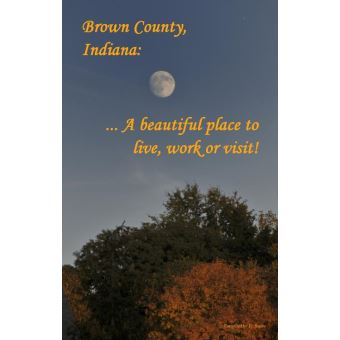 Brown County Indiana A Beautiful Place To Live Work Or Visit Epub Brown Countian Achat