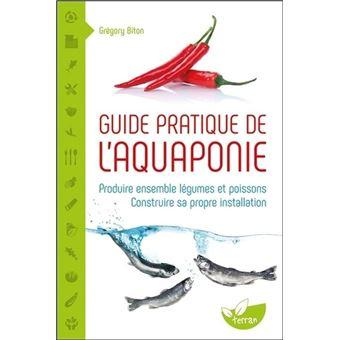 Guide pratique de l'aquaponie - Produire ensemble légumes et poissons - Construire sa propre installation