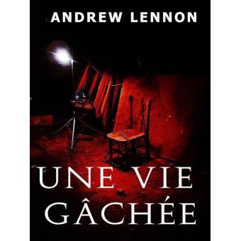 Une vie gâchée - Andrew Lennon