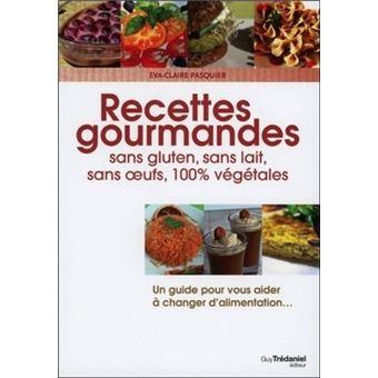 Recettes gourmandes sans gluten, lait, oeufs, 100% végétales
