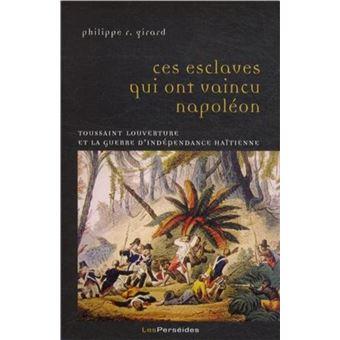 Ces esclaves qui ont vaincu Napoléon