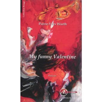 my funny valentine broch pierre yves wurth achat livre ou ebook prix. Black Bedroom Furniture Sets. Home Design Ideas