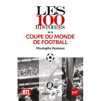 Les 100 histoires de la coupe du monde de football poche mustapha kessous achat livre ou - Histoire de la coupe du monde ...