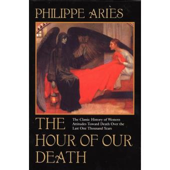philippe aries and the four stages of death Hour of our death by philippe aries the hour of our death reveals a pattern of gradually developing evolutionary stages in our perceptions of life in.